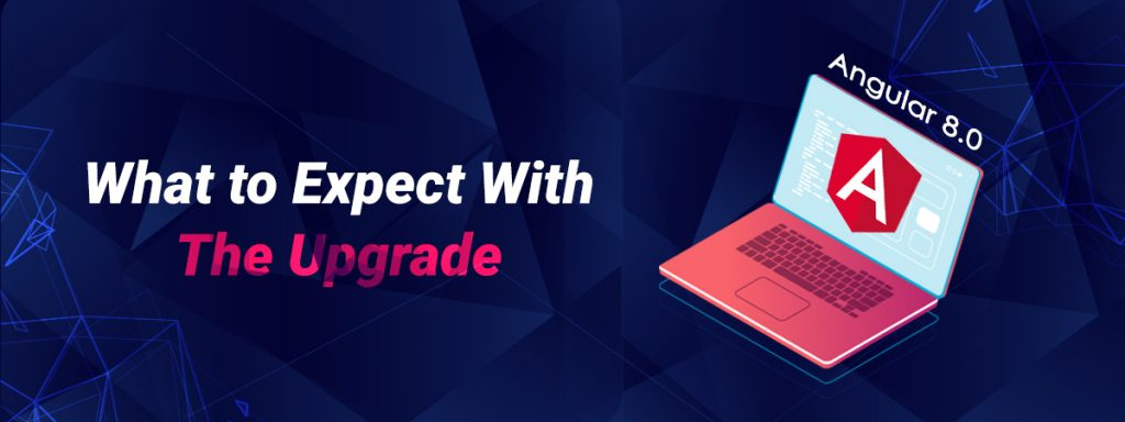 Angular 8.0: What to Expect With The Upgrade