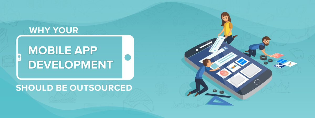Why Your Mobile App Development Should Be Outsourced