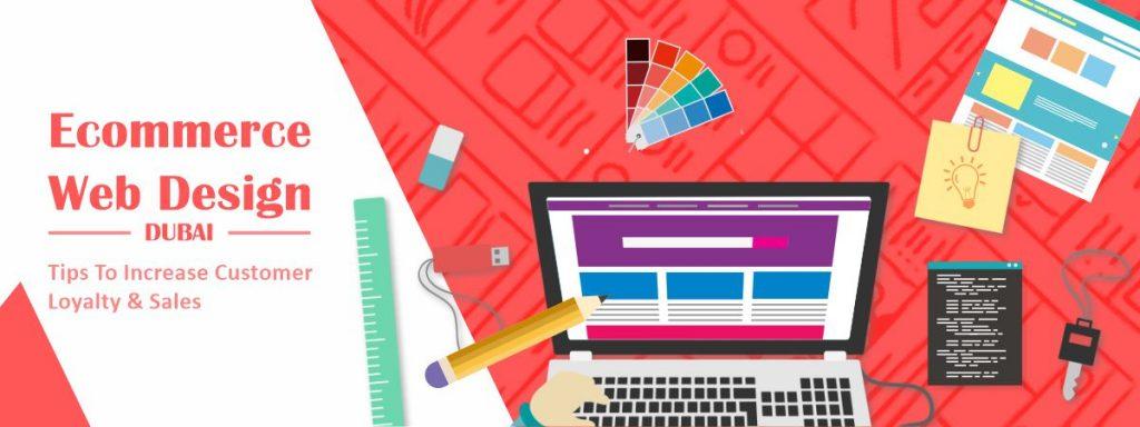 Ecommerce Web Design Dubai – Tips To Increase Customer Loyalty & Sales
