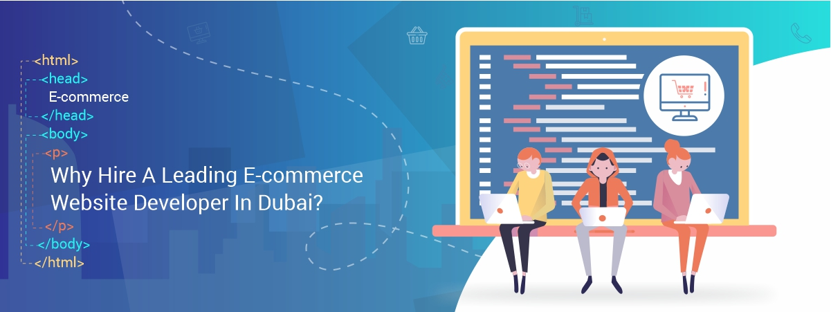 Why Hire A Leading E-commerce Website Developer In Dubai?
