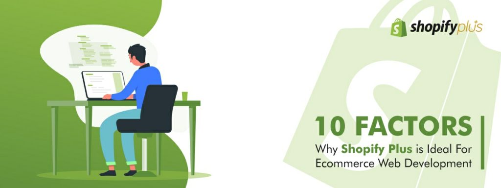 10 Factors Why Shopify Plus Is Ideal For Ecommerce Web Development