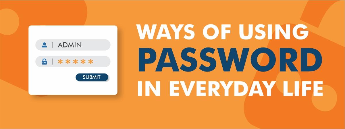Ways of Using Password in Everyday Life