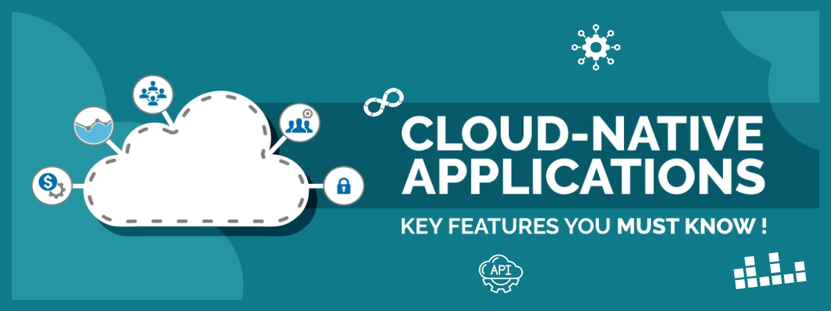 Cloud-Native Applications- Key Features You Must Know