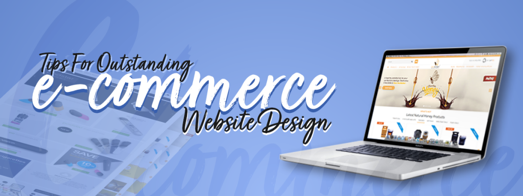 Tips for outstanding e-commerce website design