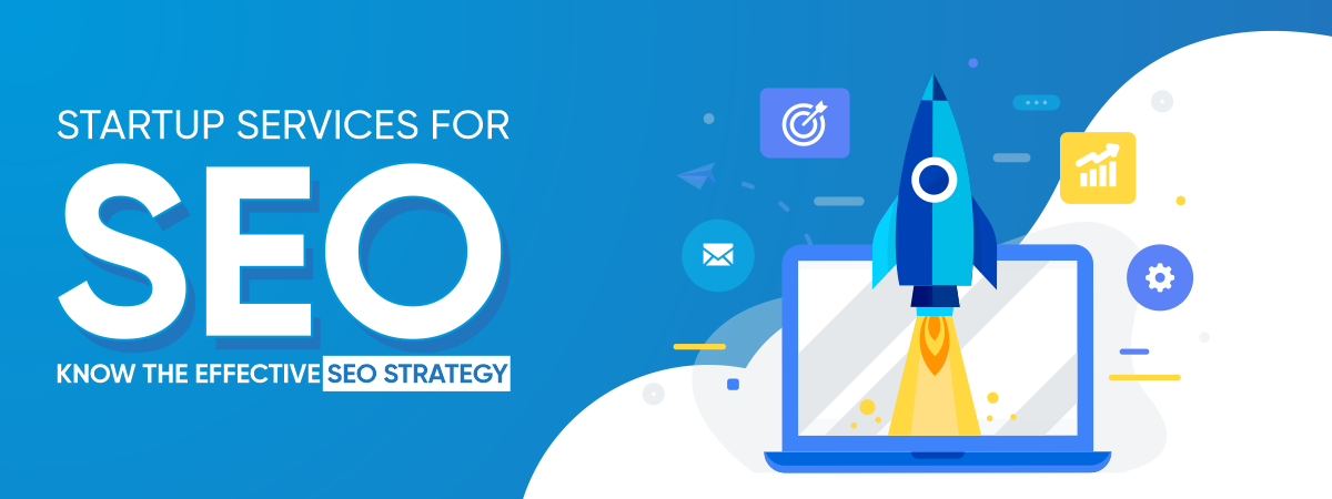 Startup Services For SEO Know The Effective SEO Strategy