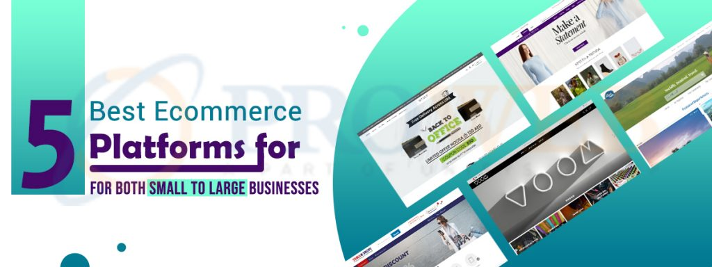 5 Best Ecommerce Platforms For Both Small To Large Businesses