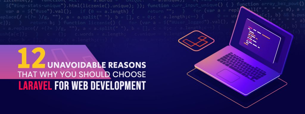 12 Unavoidable Reasons That Why You Should Choose Laravel For Web Development