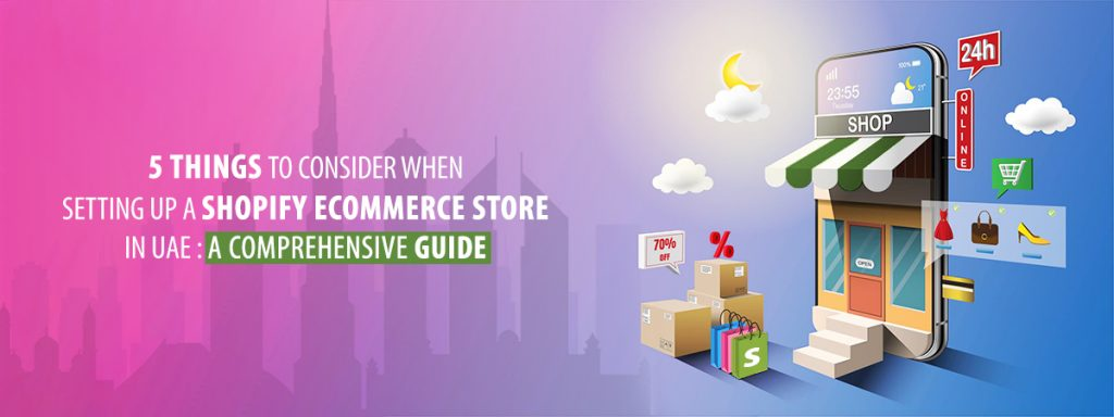 5 Things to Consider When Setting Up a Shopify ecommerce Store in UAE A Comprehensive Guide