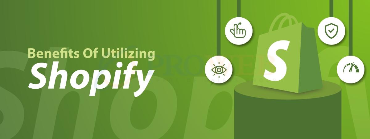 Benefits of Utilizing Shopify