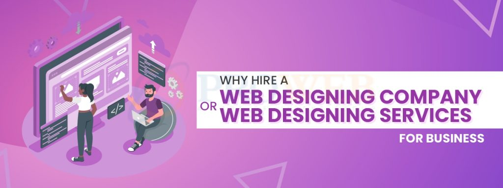 Why Hire a Web Designing Company Or Web Designing Services For Business