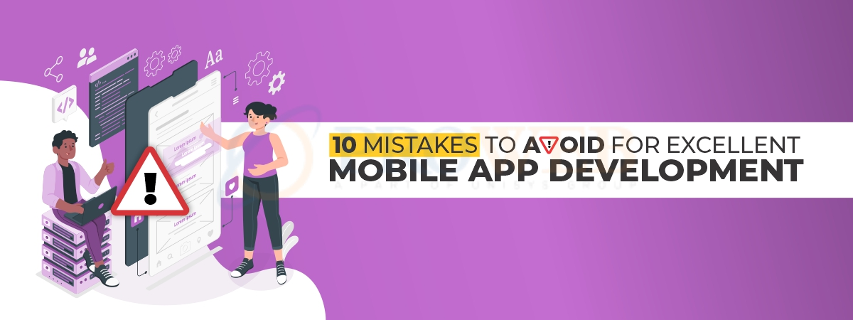 10 Mistakes To Avoid For Excellent Mobile App Development