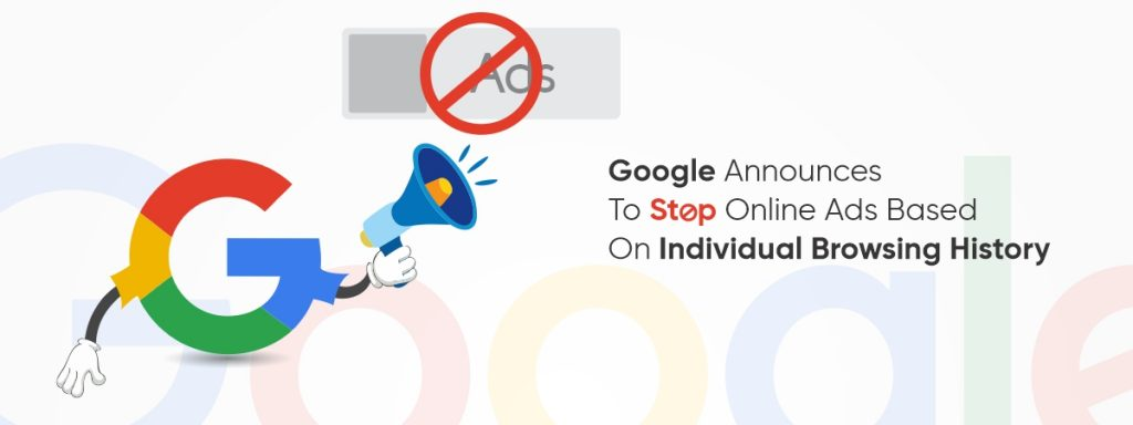 Google Announces To Stop Online Ads Based On Individual Browsing History