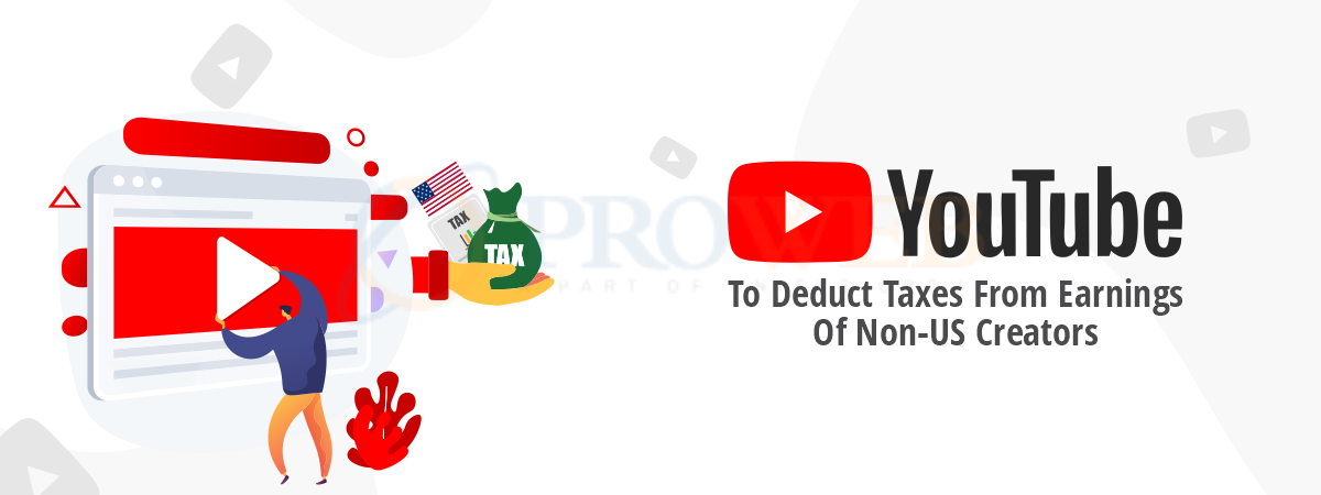 YouTube To Deduct Taxes From Earnings Of Non-US Creators