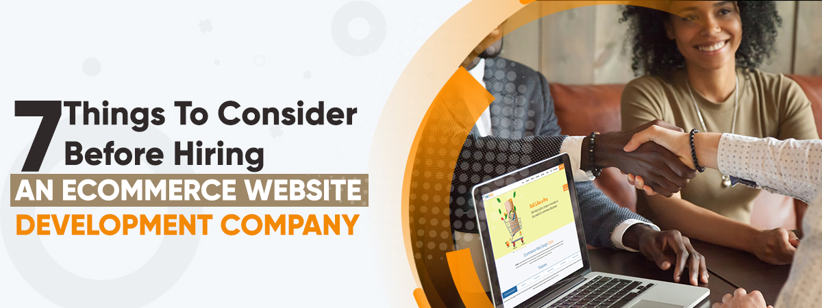 7 Things To Consider Before Hiring An Ecommerce Website Development Company