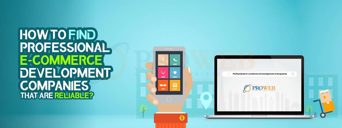 How To Find Professional E-commerce Development Companies That Are Reliable