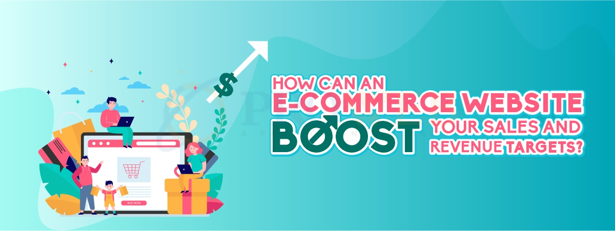 How can an E-commerce Website Boost Your Sales and Revenue Targets