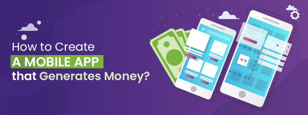 How To Create A Mobile App That Generates Money