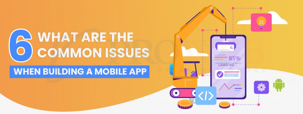 What are the 6 Common Issues When Building a Mobile App