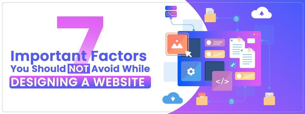 7 Important factors you should not avoid while designing a website