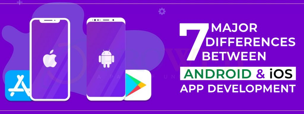 7 Major Differences Between Android And IOS App Development
