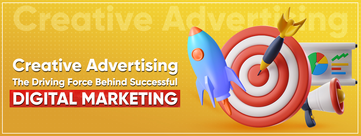 Creative Advertising - The Driving Force Behind Successful Digital Marketing