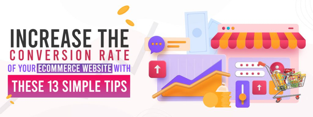 Increase the conversion rate of your e-commerce website with these 13 simple tips