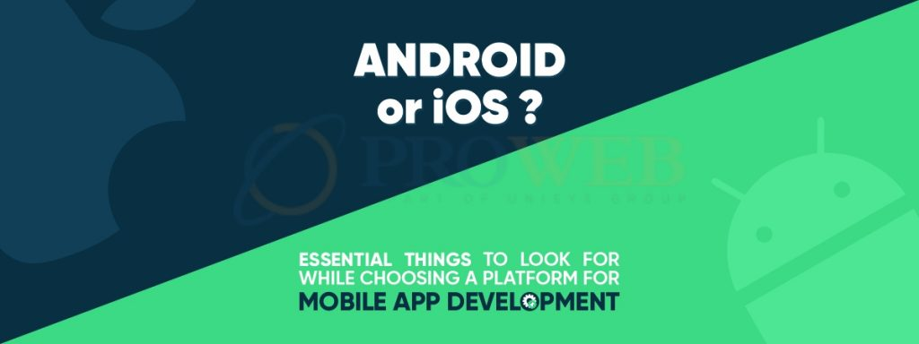 Android or iOS Essential things to look for while choosing a platform for mobile app development