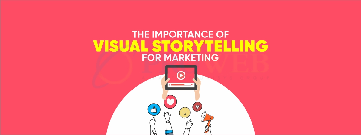 The importance of visual storytelling for marketing