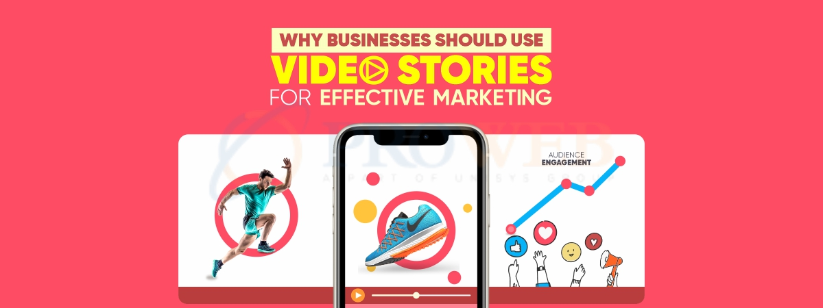 Why Businesses Should Use Video Stories for Effective Marketing