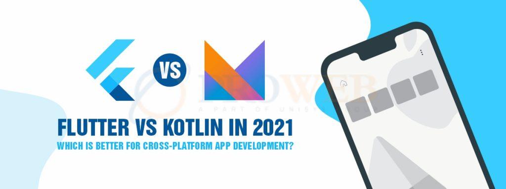 Flutter vs Kotlin In 2021 - Which Is Better For Cross-Platform App Development